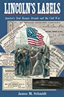 Lincolns Labels: Americas Best Known Brands and the Civil War  by  James M. Schmidt