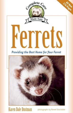 Ferrets: Complete Care Guide  by  Karen Dale Dustman