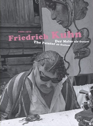 Friedrich Kuhn (1926-1972): The Painter As Outlaw  by  Bice Curiger