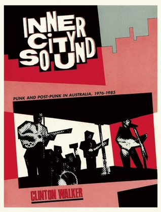 Inner City Sound: Punk and Post-Punk in Australia, 1976-1985  by  Clinton Walker