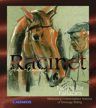 Falling for Fallacies: Misleading Commonplace Notions of Dressage Riding  by  Jean-Claude Racinet