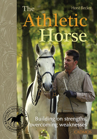 The Athletic Horse: Building on Strengths, Overcoming Weaknesses  by  Horst Becker