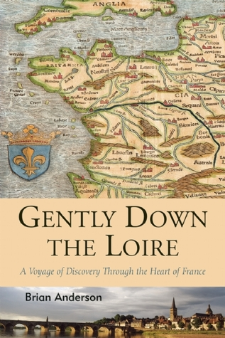 Gently Down the Loire: A Voyage of Discovery Through the Heart of France  by  Brian Anderson