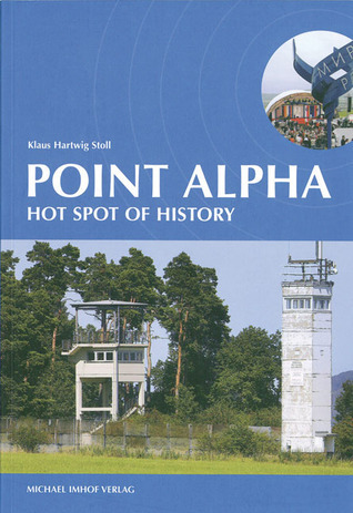 Point Alpha: Hot Spot of History Klaus Hartwig Stoll