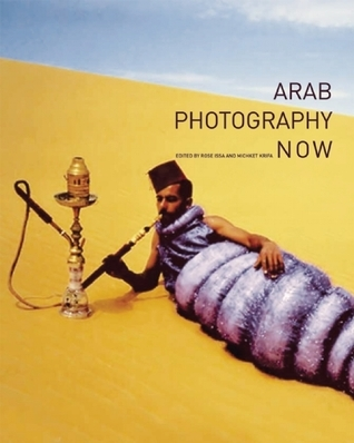 Arab Photography Now  by  Rose  Issa