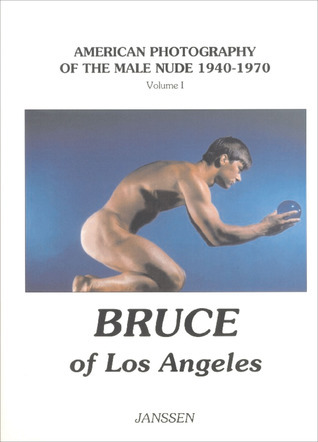 Bruce of Los Angeles: American Photography of the Male Nude 1940–1970: Volume I  by  Volker Janssen