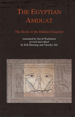 The Egyptian Amduat: The Book of the Hidden Chamber Erik Hornung
