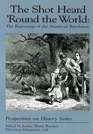 The Shot Heard Round the World: The Beginnings of the American Revolution  by  Jeanne Munn Bracken