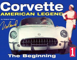 Corvette: The Legend Begins...  by  Noland Adams