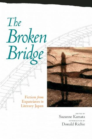 The Broken Bridge: Fiction from Expatriates in Literary Japan Suzanne Kamata