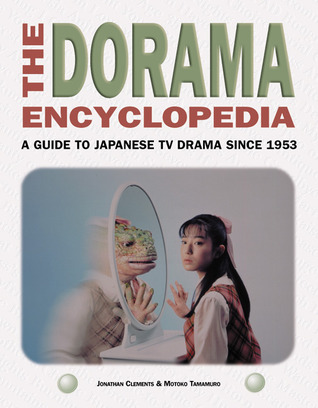The Dorama Encyclopedia: A Guide to Japanese TV Drama Since 1953 Jonathan Clements