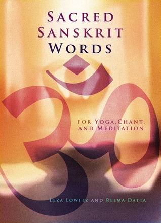 Sacred Sanskrit Words: For Yoga, Chant, and Meditation  by  Leza Lowitz