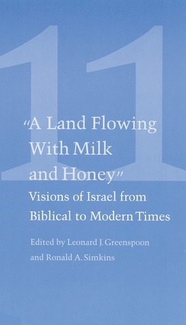 Studies in Jewish Civilization, Volume 11: A Land Flowing with Milk and Honey: Visions of Israel from Biblical to Modern Times  by  Studies in Jewish Civilization