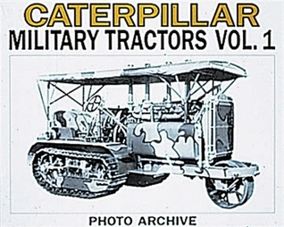 Caterpillar Military Tractors Vol. 1: The Vital Edge of Victory, Photo Archive  by  P. Letourneau