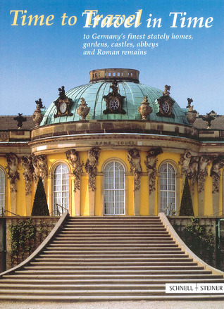 Time to Travel / Travel in Time: To Germanys Finest Stately Homes, Gardens, Castles, Abbeys and Roman Remains Erdmute Alex