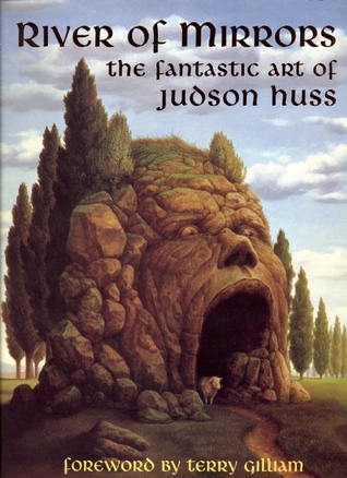 River of Mirrors: The Fantastic Art of Judson Huss  by  Judson Huss
