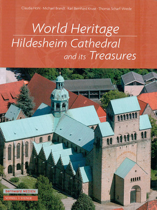 World Heritage: Hildesheim Cathedral and Its Treasures Claudia Hohl