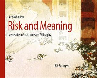 Risk And Meaning: Adversaries In Art, Science And Philosophy Nicolas Bouleau