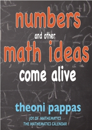 Numbers and Other Math Ideas Come Alive Theoni Pappas