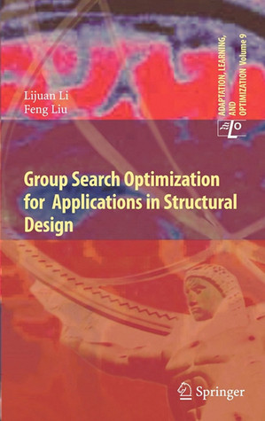 Group Search Optimization for Applications in Structural Design  by  Lijuan Li