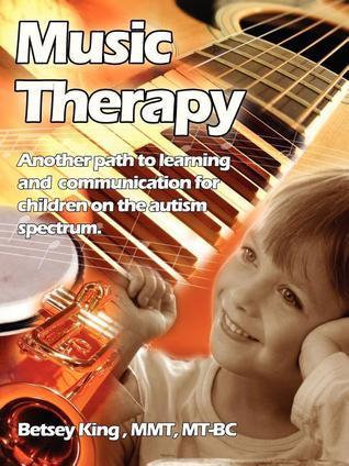 Music Therapy: Another Path to Learning and Communication for Children in the Autism Spectrum Betsey King Brunk