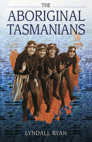 Aboriginal Tasmanians  by  Lyndall Ryan