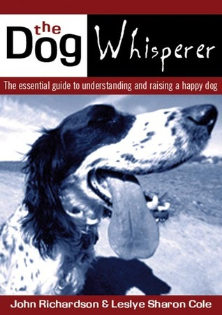 The Dog Whisperer: The essential guide to understanding and raising a happy dog  by  John     Richardson