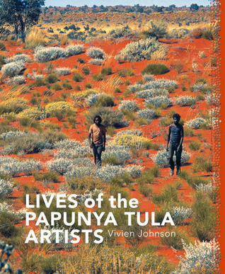 Lives of the Papunya Tula Artists  by  Vivien Johnson