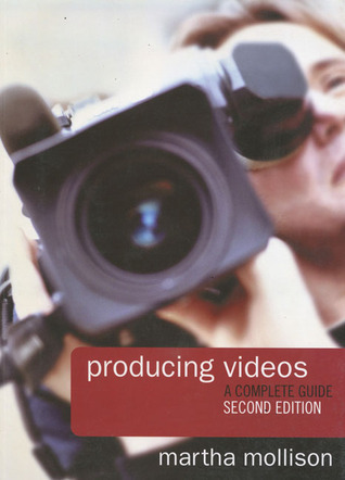 Producing Videos: A Complete Guide  by  Martha Mollison