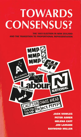 Towards Consensus?: The 1993 Election and Referendum in NZ  by  Peter Aimer