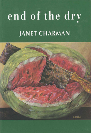End of the Dry: Poems Janet Charman by Janet Charman