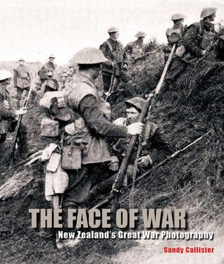 Face of War: New Zealands Great War Photography Sandy Callister