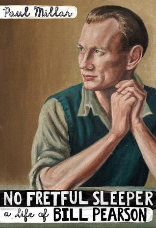 No Fretful Sleeper: A Life of Bill Pearson Paul Millar