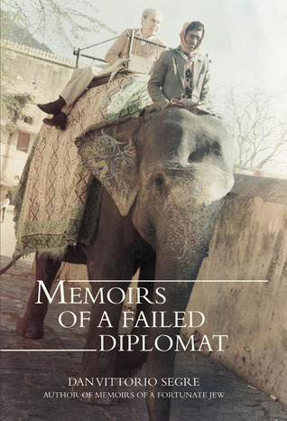 Memoirs of a Failed Diplomat Dan Vittorio Segre
