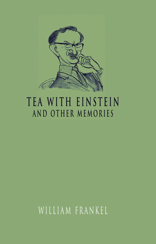 Tea with Einstein: And Other Memories  by  William Frankel