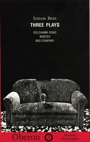 Three Plays: Goldhawk Road, Wasted, Badcompany  by  Simon Bent