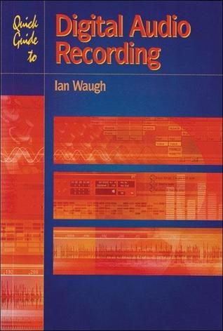 Quick Guide To Digital Audio Record  by  Ian Waugh