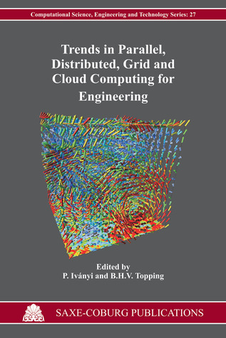 Trends in Parallel, Distributed, Grid and Cloud Computing for Engineering P. Ivanyi