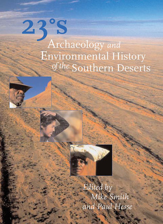 23 Degrees South: Archaeology and Environmental History of the Southern Deserts  by  Mike Smith
