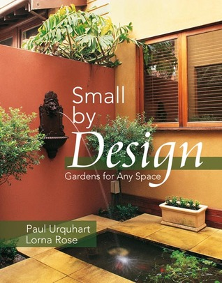 Small Design: Gardens for Any Space by Paul Urquhart