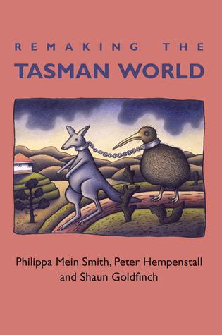 Remaking the Tasman World Shaun Goldfinch