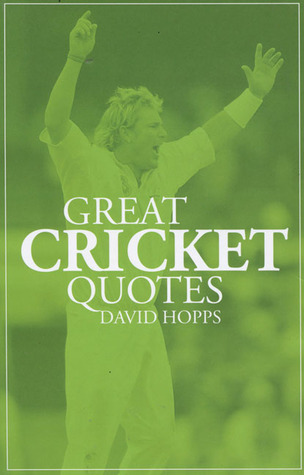 Great Cricket Quotes  by  David Hopps