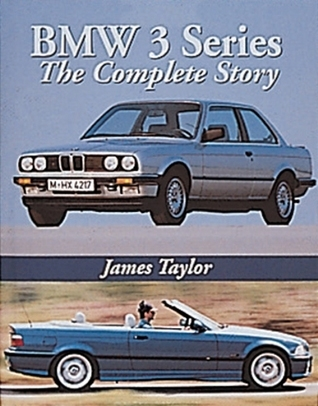 BMW 3 Series: The Complete Story  by  James Taylor