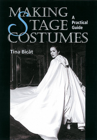 Making Stage Costumes: A Practical Guide  by  Tina Bicat