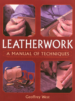 Leatherwork: A Manual of Techniques Geoffrey West