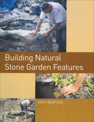 Building Natural Stone Garden Features  by  Andy Radford