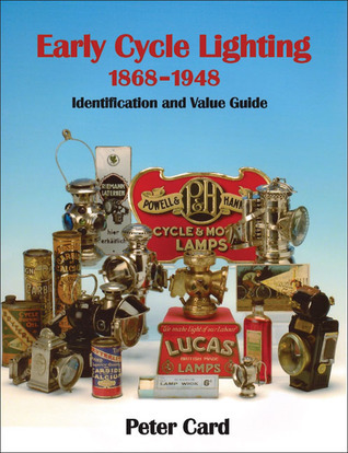 Early Cycle Lighting 1868-1948: Identification and Value Guide Peter Card