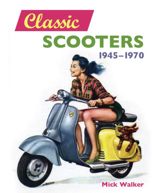 Classic Scooters: 1945-1970  by  Mick Walker