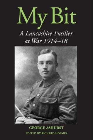 My Bit: A Lancashire Fusilier at War 1914-18 George Ashurst