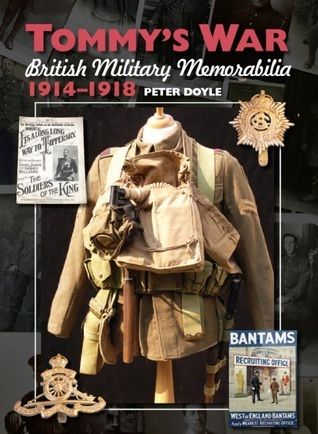 Tommys War: British Military Memorabilia, 1914-1918  by  Peter  Doyle